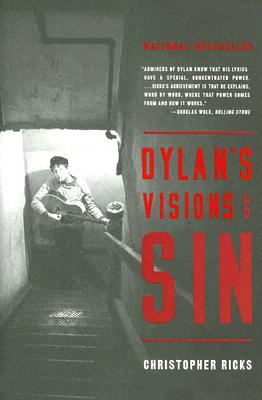 Dylan's Visions Of Sin By Ricks, Christopher B.
