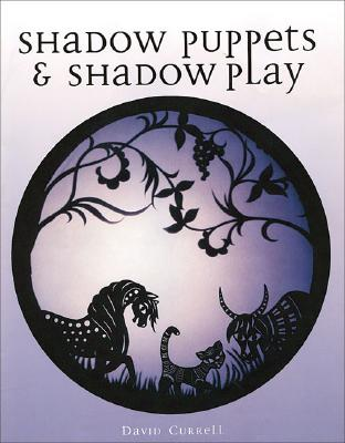 Shadow Puppets & Shadow Play By Currell, David